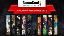 Gioco più atteso del 2016 – GameSoul Awards 2015