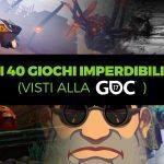 I 40 giochi Imperdibili (visti alla GDC 2017)