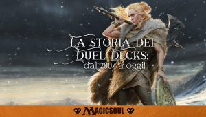 Magic Soul – La storia dei Duel Decks: dal 2007 a oggi!
