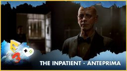 The Inpatient – Anteprima E3 2017