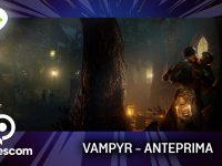 Vampyr  – Anteprima gamescom 17