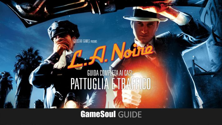 L.A. Noire – Guida Completa ai Casi: Pattuglia e Traffico