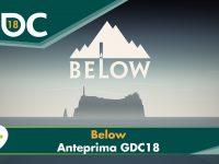 Below – Anteprima GDC 18