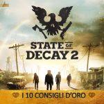 State of Decay 2 – I 10 Consigli d'Oro – Guida
