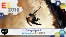 Dying Light 2 – Anteprima E3 2018