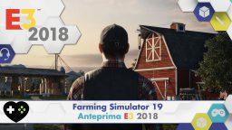 Farming Simulator 19 – Anteprima E3 2018