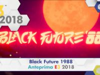 Black Future 1988 – Anteprima E3 2018