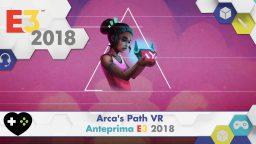 Arca's Path VR – Anteprima E3 2018