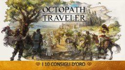 Octopath Traveler – I 10 Consigli d'Oro   Guida