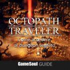 Octopath Traveler – Come sbloccare il dungeon segreto | Guida
