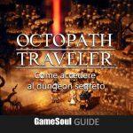 Octopath Traveler – Come sbloccare il dungeon segreto   Guida