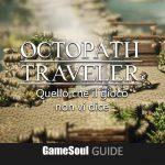 Octopath Traveler – Quello che il gioco non vi dice!   Guida