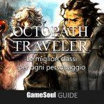 Octopath Traveler – Le migliori classi per ogni personaggio   Guida
