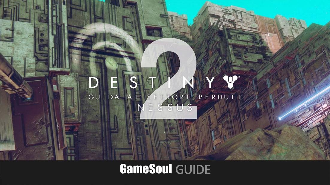 Destiny 2 - Guida ai Settori Perduti: Nessus | GameSoul it