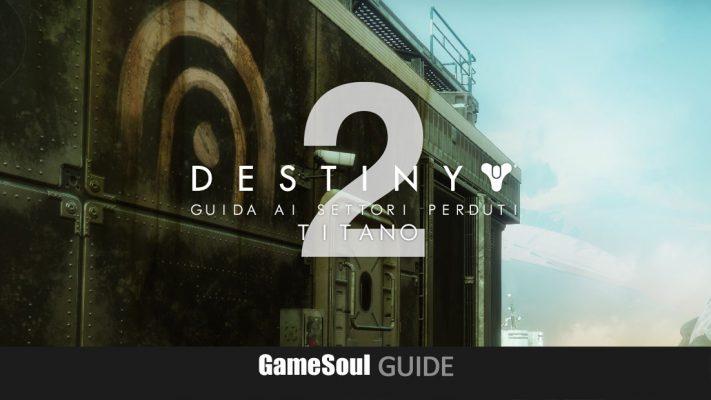 Destiny 2 – Guida ai Settori Perduti: Titano