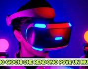 PlayStation VR: 10 giochi che lo rendono un Must Buy