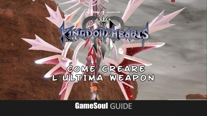 Kingdom Hearts 3 – Come creare la Ultima Weapon | Guida