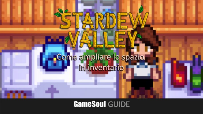 Stardew Valley – Come ampliare lo spazio in inventario
