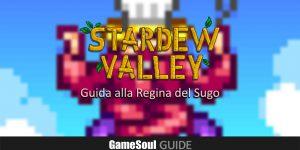 Stardew Valley – Guida alla Regina del Sugo