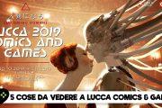 5 cose da vedere a Lucca Comics & Games 2019