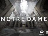 Rebuilding Notre Dame, un documentario in VR sulla cattedrale prima e dopo l'incendio