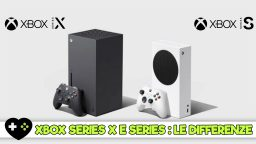 Xbox Series X e Xbox Series S – Tutte le Differenze