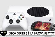 Xbox Series S potrebbe diventare, nel bene, la nuova PS Vita?