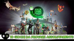 Xbox Game Pass, dieci giochi che vanno assolutamente provati