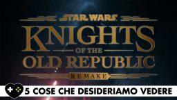 Star Wars Knights of the Old Republic Remake – 5 cose che desideriamo vedere
