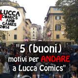 5 (buoni) motivi per andare al Lucca Comics & Games