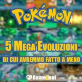 Le 5 Mega Evoluzioni Pokémon di cui avremmo (volentieri) fatto a meno
