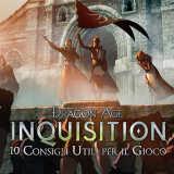 Dragon Age Inquisition: 10 Consigli Utili per il Gioco – Guida