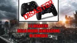 I 5 Disastri della Nuova Generazione di console…