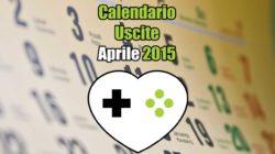 Calendario Uscite Giochi: Aprile 2015