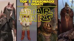Star Wars Top 5 – Personaggi odiati