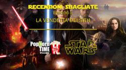 Star Wars – Episodio III: La Vendetta dei Sith – Recensione Sbagliata