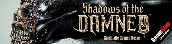 Shadows of the Damned - Guida alle Gemme Rosse
