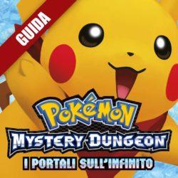 Pokèmon Mystery Dungeon: I Portali sull'Infinito: Guida Completa I
