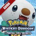 Pokèmon Mystery Dungeon: I Portali sull'Infinito: Guida Completa II