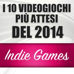 I 10 giochi indie più attesi del 2014