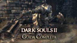 Dark Souls II – Guida Completa III