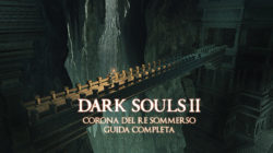 Dark Souls II: Corona del Re Sommerso – Guida Completa