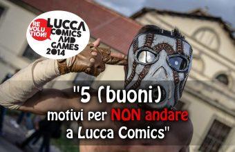 5 (buoni) Motivi per NON andare al Lucca Comics & Games
