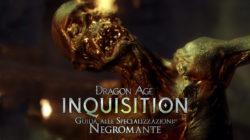 Dragon Age Inquisition – Guida alle Specializzazioni: Negromante