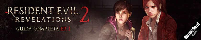 Resident Evil Revelations 2 - Guida completa Episodio 3