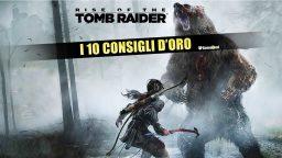 Rise of the Tomb Raider: I 10 Consigli d'Oro – Guida