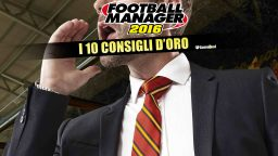 Football Manager 2016: i 10 Consigli d'Oro – Guida