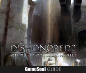 Dishonored 2 – Guida ai collezionabili: Missione 2 – Ai confini del mondo