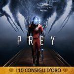 PREY: I 10 Consigli d'Oro – Guida