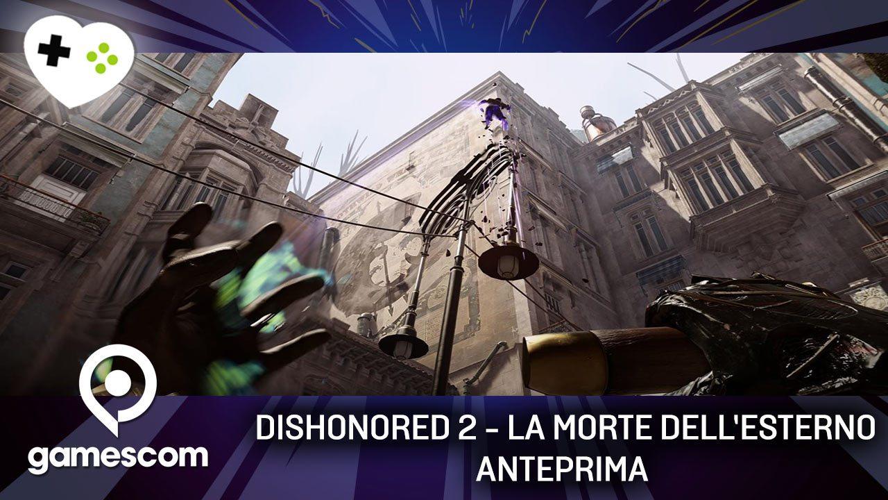 dishonored 2 la morte dell 39 esterno anteprima gamescom